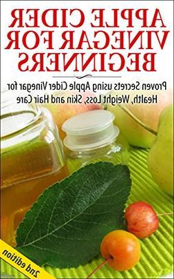 Apple Cider Vinegar For Beginners 2nd Edition: Proven Secret